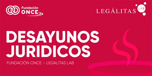 Desayunos jurídicos Legálitas LAB y Fundación ONCE