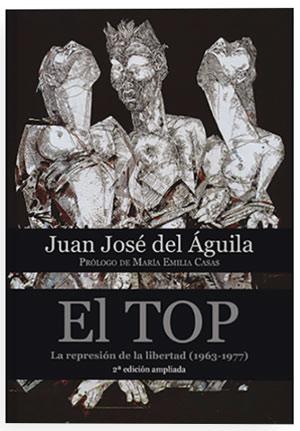 """""""El TOP. La represión de la libertad (1963-1977)"""", por Juan José del Águila"""